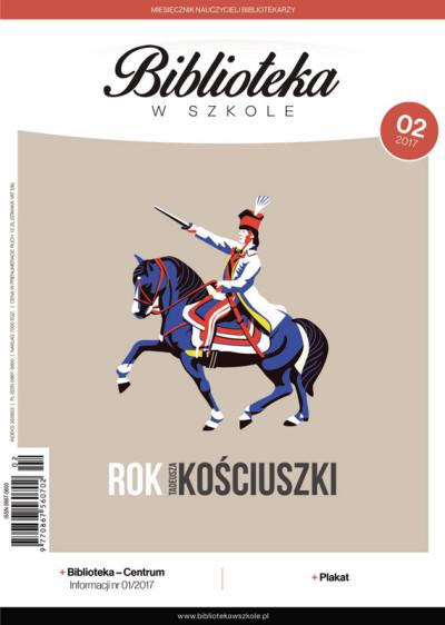 Biblioteka w Szkole – numer 02/2017 - Rok Tadeusza Kościuszki