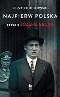 Najpierw Polska: rzecz o Józefie Becku